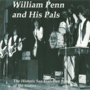 William Penn And His Pals - The Historic San Francisco Band Of The Sixties