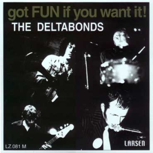 The Deltabonds - Got Fun If You Want It!