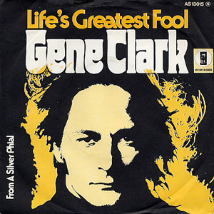 Gene Clark - Life's Greatest Fool