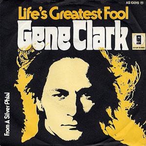 Gene Clark - Life's Greatest Fool