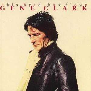 Gene Clark - The Byrd Has Flown