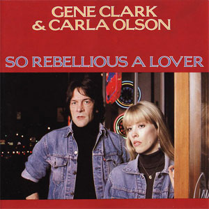 Gene Clark - So Rebellious A Lover