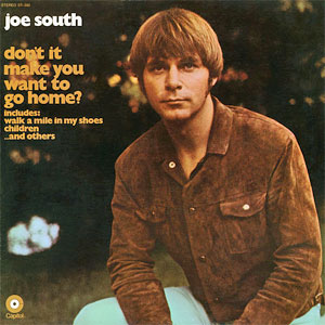 Joe South - Don't It Make You Wanna Go Home