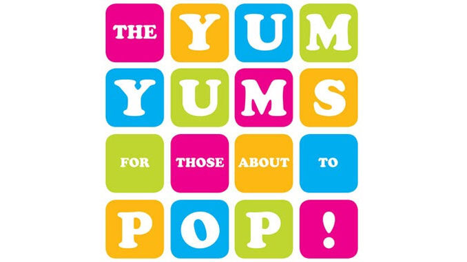 Yum Yums – For Those About To Pop