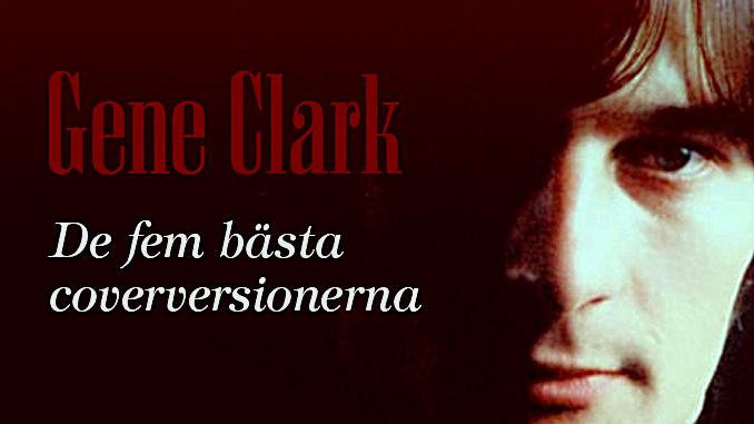 Gene Clark – fem bästa coverlåtarna
