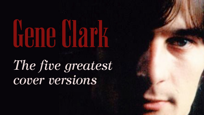 Gene Clark – the five greatest cover songs