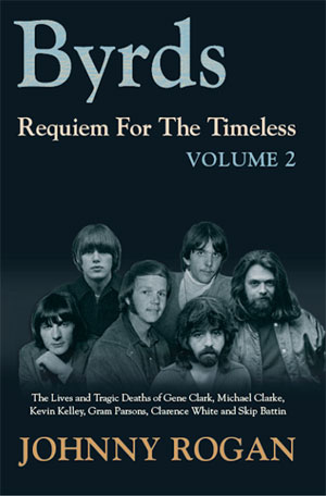 Johnny Rogan - Byrds Requiem For The Timeless Volume 2