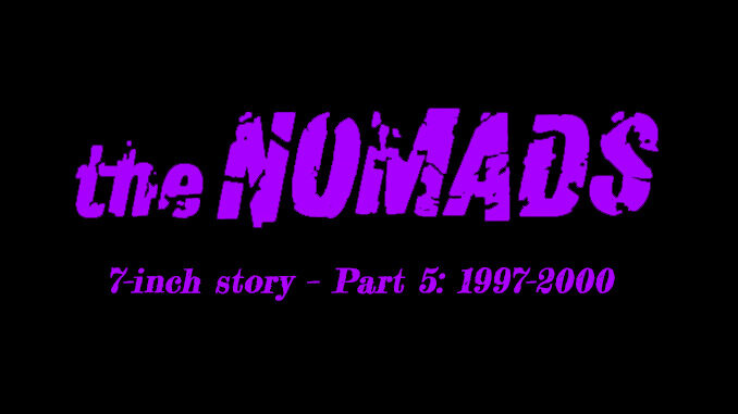 Nomads' 7-inch story – Part 5: 1997–2000