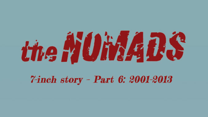 The Nomads' 7-inch story – Part 6: 2001–2013