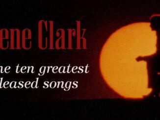 Gene Clark – the ten greatest released songs