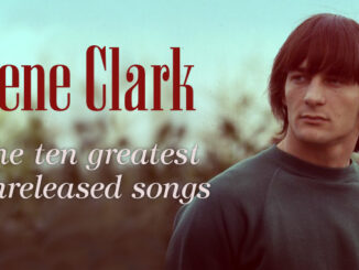 Gene Clark – the ten greatest unreleased songs