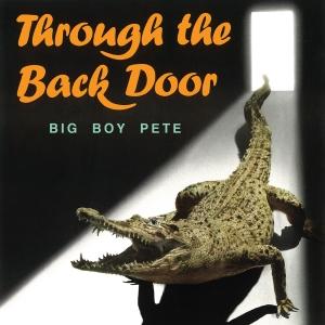 Big Boy Pete  - Through The Back Door