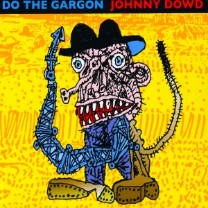 Johnny Dowd - Do The Gargon