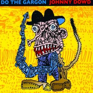Johnny Dowd - Do The Gargon