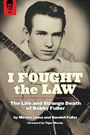 Miriam Linna and Randell Fuller: I Fought the Law – The Life and Strange Death of Bobby Fuller