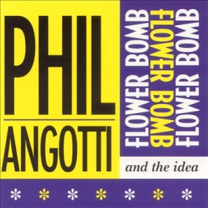 Phil Angotti And The Idea – Flower Bomb