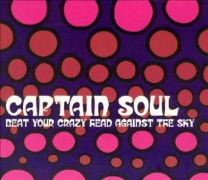 Captain Soul – Beat Your Crazy Head Against The Sky