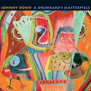 Johnny Dowd - A Drunkard's Masterpiece