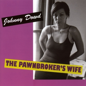 Johnny Dowd - The Pawnbroker's Wife