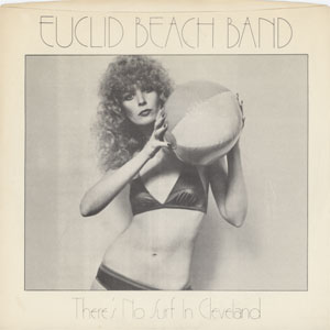 Euclid Beach Band - There's No Surf In Cleveland
