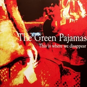 The Green Pajamas – This Is Where We Disappear