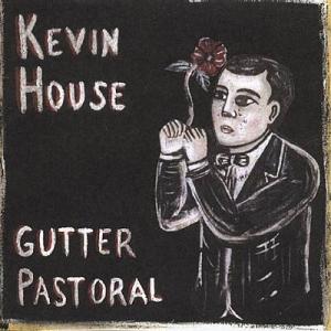 Kevin House - Gutter Pastoral