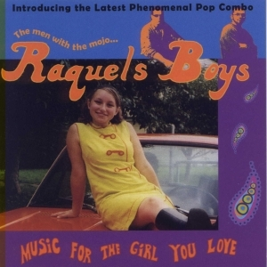 Raquel's Boys - Music For The Girl You Love