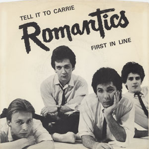 Romantics – Tell It To Carrie