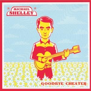 Michael Shelley - Goodbye Cheater