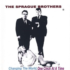 The Sprague Brothers - Changing The World, One Chick At A Time