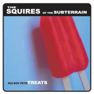 The Squires Of The Subterrain - Big Boy Pete Treats