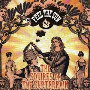 The Squires Of The Subterrain - Feel The Sun