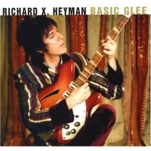 Richard X. Heyman - Basic Glee