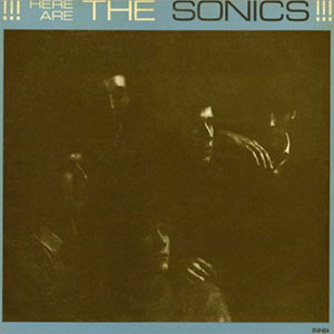 Sonics – Here Are The Sonics!!!