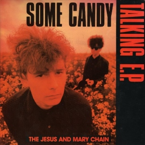Jesus And Mary Chain - Some Candy Talking