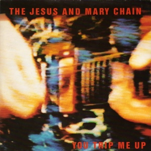 Jesus And Mary Chain - You Trip Me Up