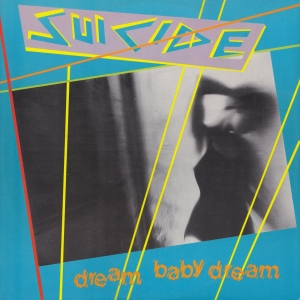 Suicide - Dream Baby Dreamf