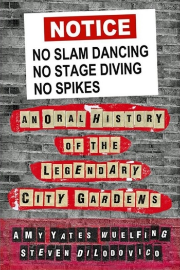 No Slam Dancing; No Stage Diving; No Spikes: An Oral History of the Legendary City Gardens