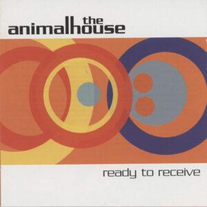 Animalhouse - Ready To Receive