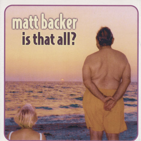 Matt Backer - Is That All?