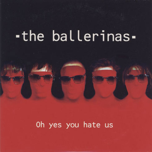 Ballerinas - Oh Yes You Hate Us