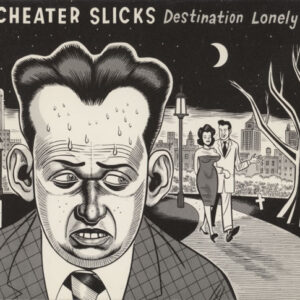 Cheater Slicks – Destination Lonely