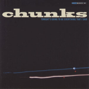Chunks ‎– Tonight's Going To Be Everything That I Said