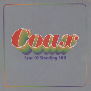 Coax ‎– Fear Of Standing Still