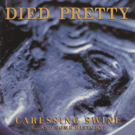 Died Pretty – Caressing Swine (...And Some History)