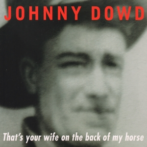 Johnny Dowd - That's Your Wife On The Back Of My Horse