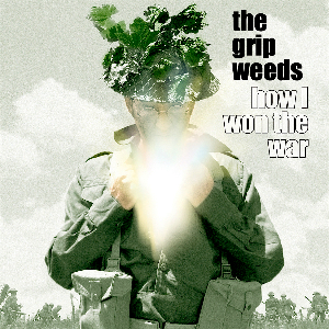 The Grip Weeds – How I Won The War