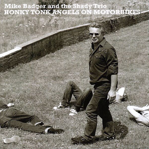 Mike Badger And The Shady Trio – Honky Tonk Angels On Motorbikes