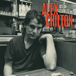 Alex Chilton – Ocean Club '77