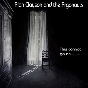 Alan Clayson And The Argonauts – This Cannot Go On…